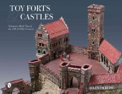 Toy Forts & Castles: European-Made Toys of the 19th & 20th Centuries (Hardcover)