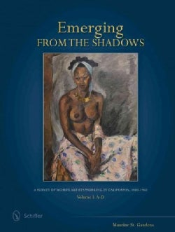 Emerging from the Shadows: A Survey of Women Artists Working in California, 1860-1960 (Hardcover)