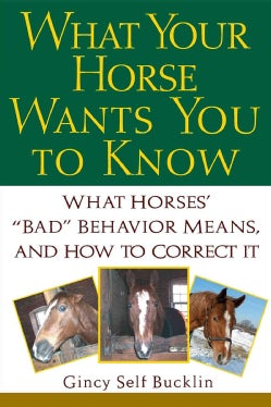 """What Your Horse Wants You to Know: What Horses' """"Bad"""" Behavior Means, and How to Correct It (Paperback)"""