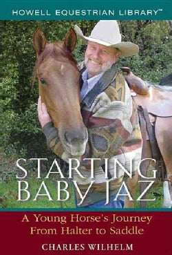 Starting Baby Jaz: A Young Horse's Journey from Halter to Saddle (Hardcover)