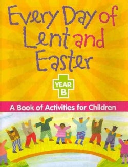 Every Day of Lent and Easter, Year B: A Book of Activities for Children (Paperback)