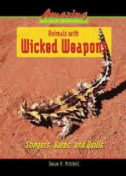 Animals With Wicked Weapons: Stingers, Barbs, and Quills (Hardcover)