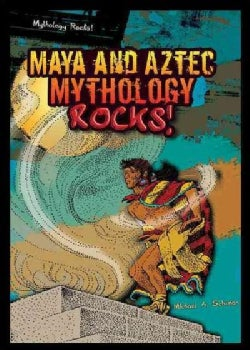 Maya and Aztec Mythology Rocks! (Hardcover)