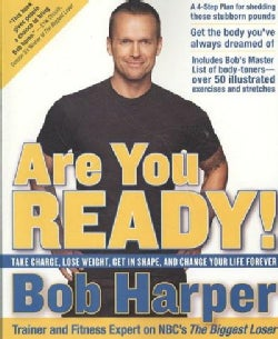 Are You Ready!: Take Charge, Lose Weight, Get in Shape, and Change Your Life Forever (Paperback)