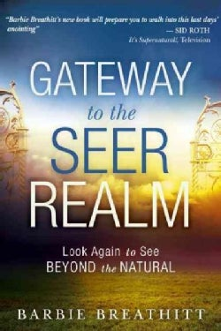 The Gateway to the Seer Realm: Look Again to See Beyond the Natural (Paperback)
