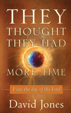 They Thought They Had More Time: I Saw the Day of the Lord (Paperback)