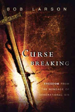 Curse Breaking: Freedom from the Bondage of Generational Sins (Paperback)