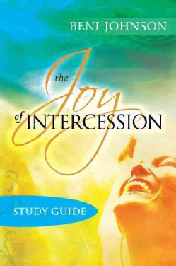 The Joy of Intercession: Becoming a Happy Intercessor (Paperback)