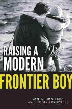 Raising a Modern Frontier Boy: Directing a Film and a Life With My Son (Paperback)
