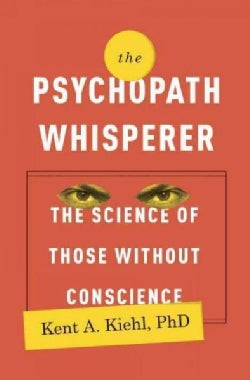 The Psychopath Whisperer: The Science of Those Without Conscience (Hardcover)