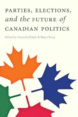 Parties, Elections, and the Future of Canadian Politics (Paperback)
