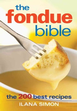 The Fondue Bible: The 200 Best Recipes (Paperback)