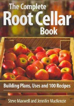 The Complete Root Cellar Book: Building Plans, Uses and 100 Recipes (Paperback)