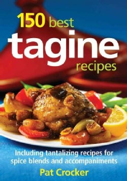 150 Best Tagine Recipes: Including Tantalizing Recipes for Spice Blends and Accompaniments (Paperback)