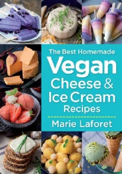 The Best Homemade Vegan Cheese and Ice Cream Recipes (Paperback)