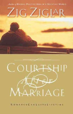Courtship After Marriage: Romance Can Last A Lifetime (Paperback)