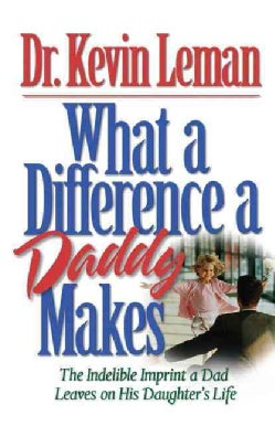 What a Difference a Daddy Makes: The Lasting Imprint a Dad Leaves on His Daughter's Life (Paperback)