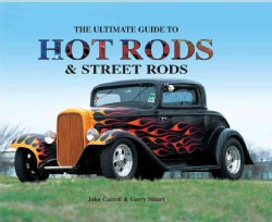 The Ultimate Guide to Hot Rods & Street Rods (Hardcover)