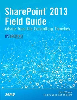 Sharepoint Field Guide 2013: Advice from the Consulting Trenches, Unleashed (Paperback)