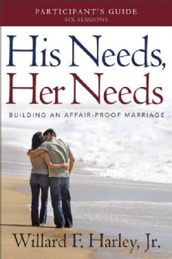 His Needs, Her Needs: Building an Affair-Proof Marriage (a Six-Session Study): Participant's Guide (Paperback)