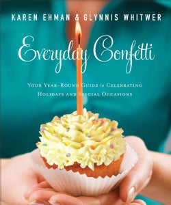 Everyday Confetti: Your Year-Round Guide to Celebrating Holidays and Special Occasions (Paperback)