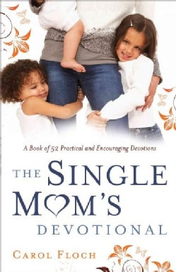The Single Mom's Devotional: A Book of 52 Practical and Encouraging Devotions (Paperback)