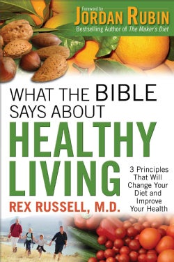 What the Bible Says About Healthy Living: 3 Principles That Will Change Your Diet and Improve Your Health (Paperback)