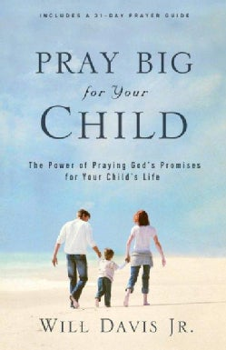Pray Big for Your Child: The Power of Praying God's Promises for Your Child's Life (Paperback)