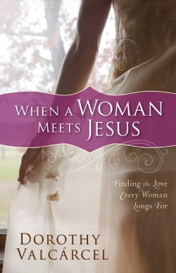 When a Woman Meets Jesus: Finding the Love Every Woman Longs for (Paperback)