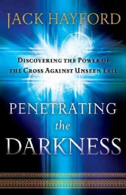 Penetrating the Darkness: Keys to Ignite Faith, Boldness and Breakthrough (Paperback)