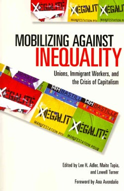 Mobilizing Against Inequality: Unions, Immigrant Workers, and the Crisis of Capitalism (Paperback)