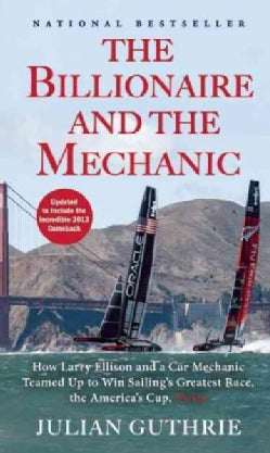 The Billionaire and the Mechanic: How Larry Ellison and a Car Mechanic Teamed Up to Win Sailing's Greatest Race, ... (Paperback)