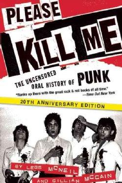 Please Kill Me: The Uncensored Oral History of Punk, 20th Anniversary Edition (Paperback)