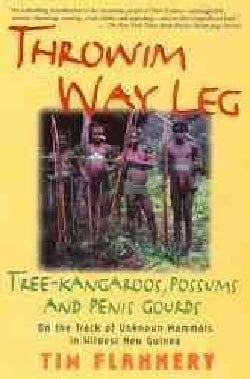 Throwim Way Leg: Tree-Kangaroos, Possums, and Penis Gourds - On the Track of Unknown Mammals in Wildest New Guinea (Paperback)