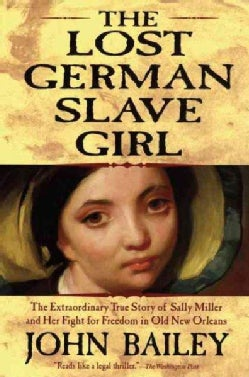 The Lost German Slave Girl: The Extraordinary True Story of Sally Miller And Her Fight for Freedom in Old New Orl... (Paperback)
