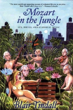Mozart in the Jungle: Sex, Drugs, And Classical Music (Paperback)