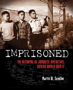Imprisoned: The Betrayal of Japanese Americans During World War II (Hardcover)