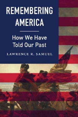 Remembering America: How We Have Told Our Past (Hardcover)