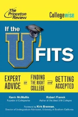 If the U Fits: Expert Advice on Finding the Right College and Getting Accepted (Paperback)