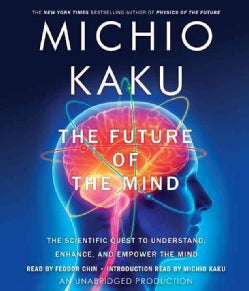 The Future of the Mind: The Scientific Quest to Understand, Enhance, and Empower the Mind (CD-Audio)