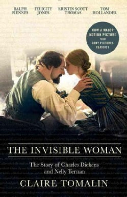 The Invisible Woman: The Story of Nelly Ternan and Charles Dickens (Paperback)
