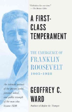 A First-Class Temperament: The Emergence of Franklin Roosevelt, 1905-1928 (Paperback)