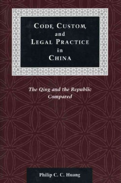 Code, Custom, and Legal Practice in China: The Qing and the Republic Compared (Paperback)