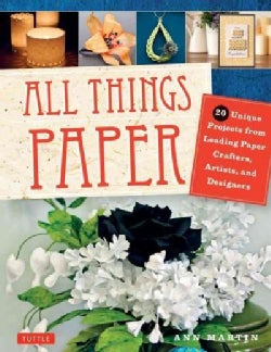 All Things Paper: 20 Unique Projects from Leading Paper Crafters, Artists, and Designers (Paperback)