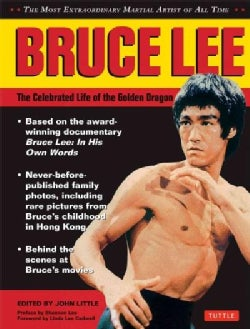 Bruce Lee: The Celebrated Life of the Golden Dragon (Hardcover)