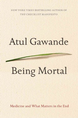 Being Mortal: Medicine and What Matters in the End (Hardcover)