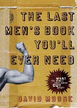The Last Men's Book You'll Ever Need: What the Bible Says About Guy Stuff (Paperback)
