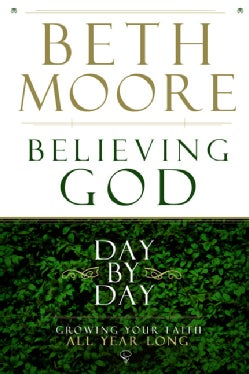 Believing God Day by Day: Growing Your Faith All Year Long (Hardcover)