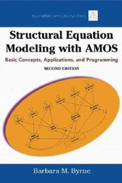 Structural Equation Modeling With AMOS: Basic Concepts, Applications, and Programming (Paperback)