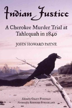 Indian Justice: A Cherokee Murder Trial at Tahlequah in 1840 (Paperback)